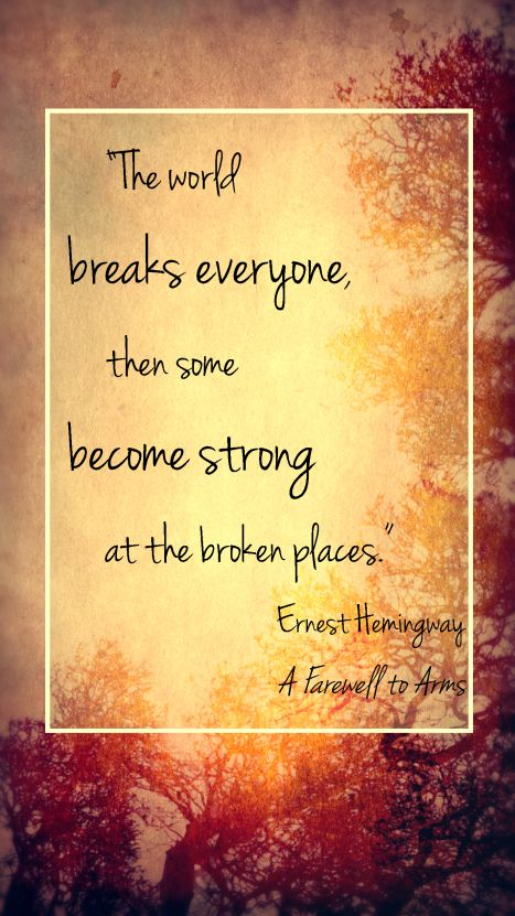 """The world breaks everyone,"