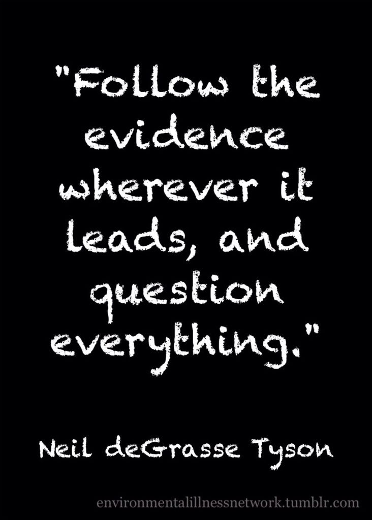"""Follow the evidence wherever it leads, and question everything."" – Neil deGrasse Tyson"