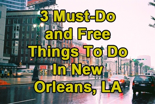 3 MustDo and Free Things To Do In New Orleans, LA http