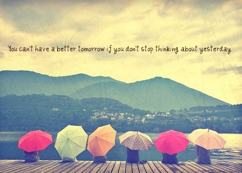you cant have a better tomorrow if you dont stop thinking about yesterday - comfort zone