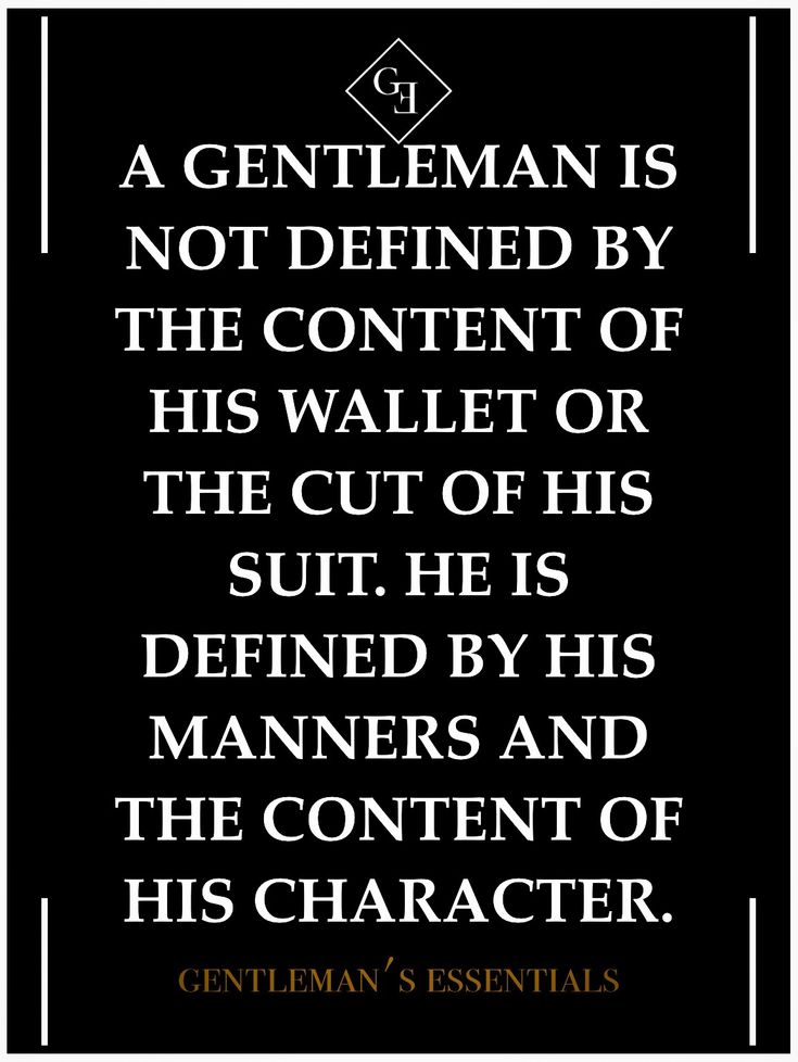Pay attention, fellows. Though suits are definitely nice, I care much more about your manners, attitude, and chivalry.