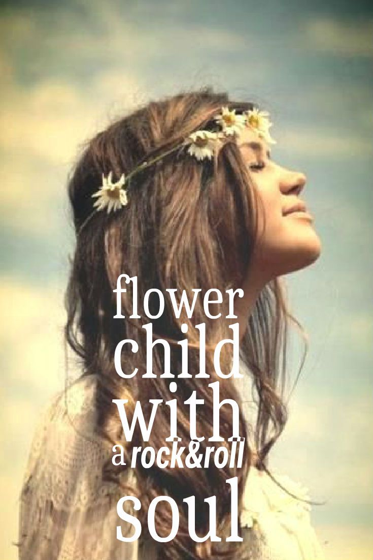 That's me! Flower child with a rock & roll soul. You