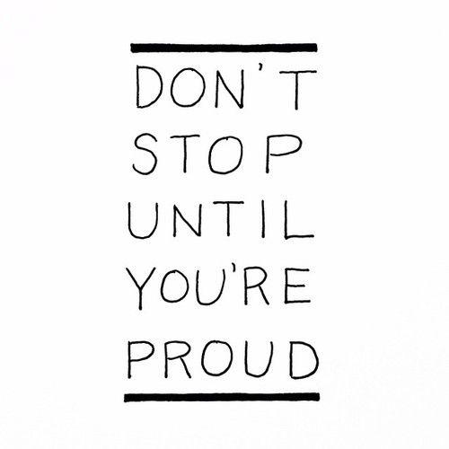 | Don't stop until you're proud |: