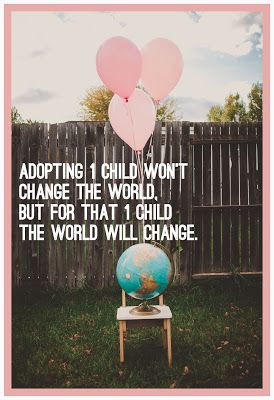Adopting 1 child wont change the world but for that 1 child the world will change.