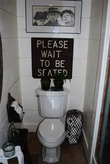 the sign is AWESOME in the bathroom….makes me giggle (note to self get a sign like