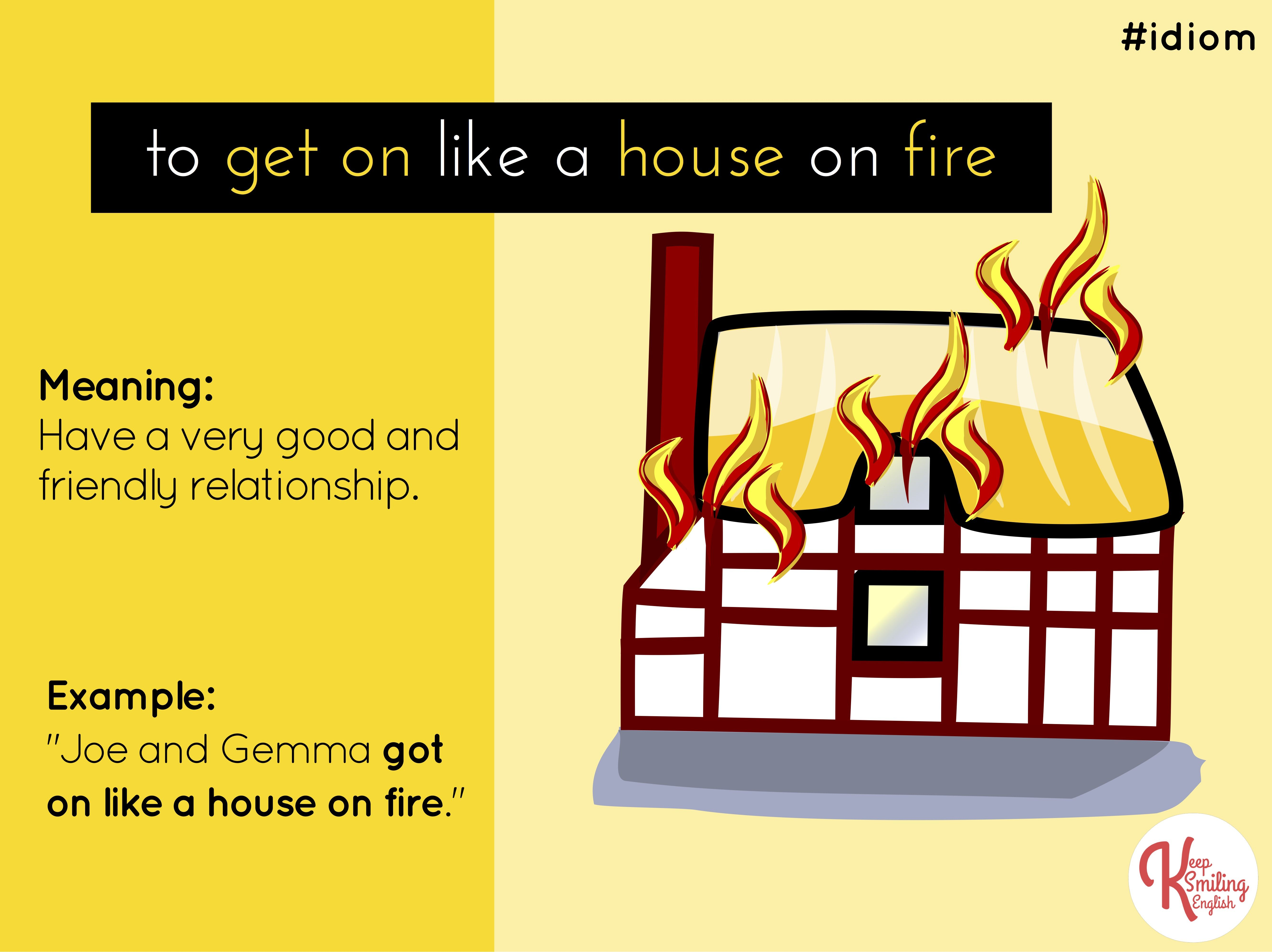 Idiom To Get On Like A House On Fire