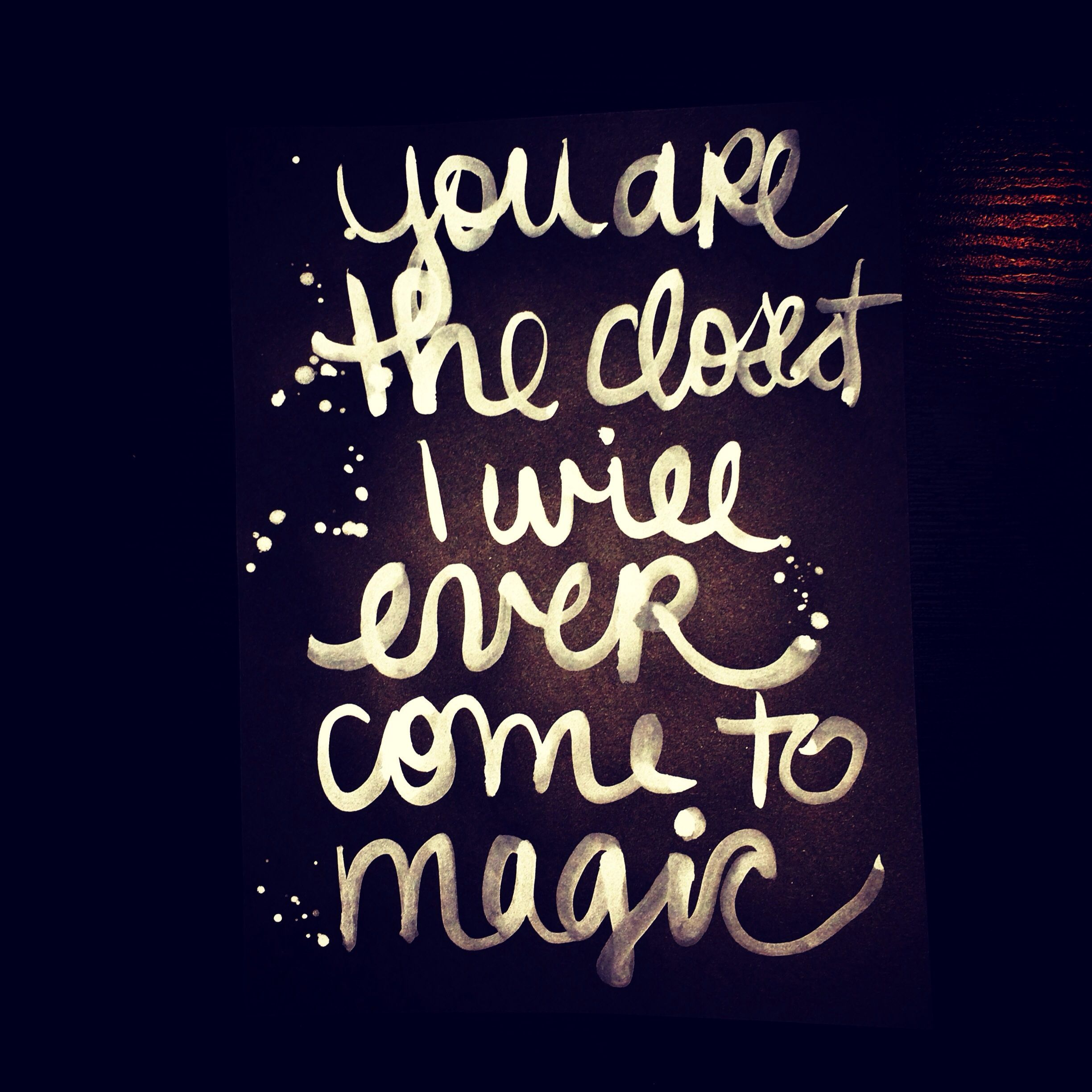 You are the Closest I Will Ever Come to Magic by