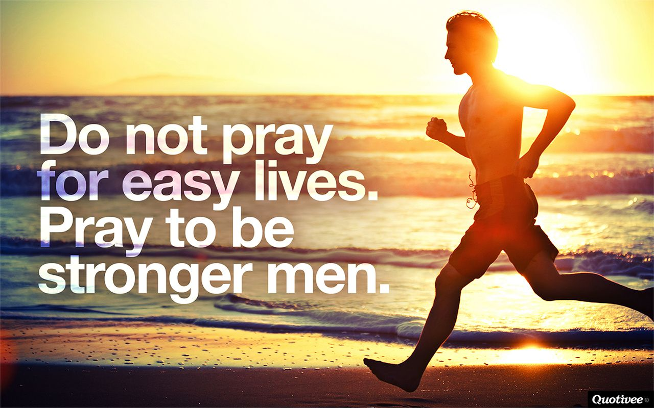Strength and Struggle Wallpaper Do not pray for easy Life