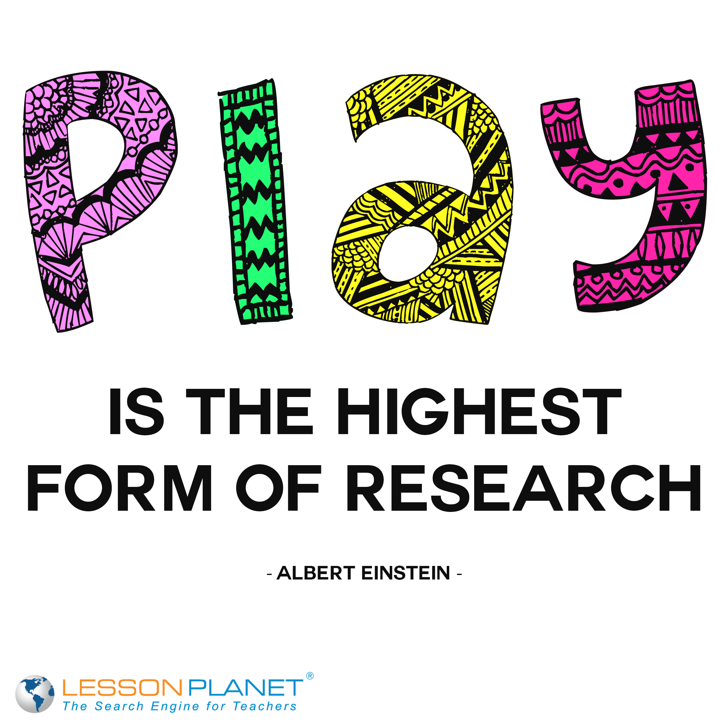 Play Is The Highest Form Of Research Albert Einstein