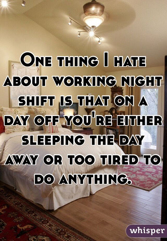 One thing I hate about working night shift is that on a