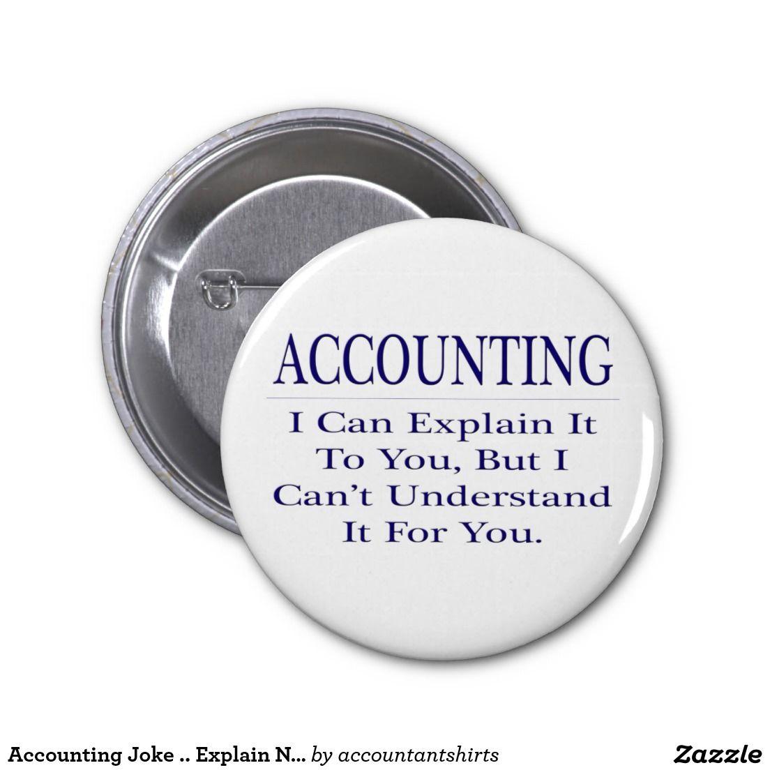 Accounting Joke Explain Not Understand Pinback Button