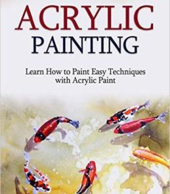 Acrylic Painting Learn How To Paint Easy Techniques With Photos Pdf Books Library Land