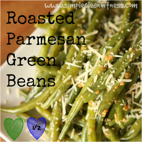 Roasted Parmesan Green Beans – 21 Day Fix Recipes – Clean Eating Recipes – Healthy Recipes – Dinner – Side Sides – Snacks – 21 Day