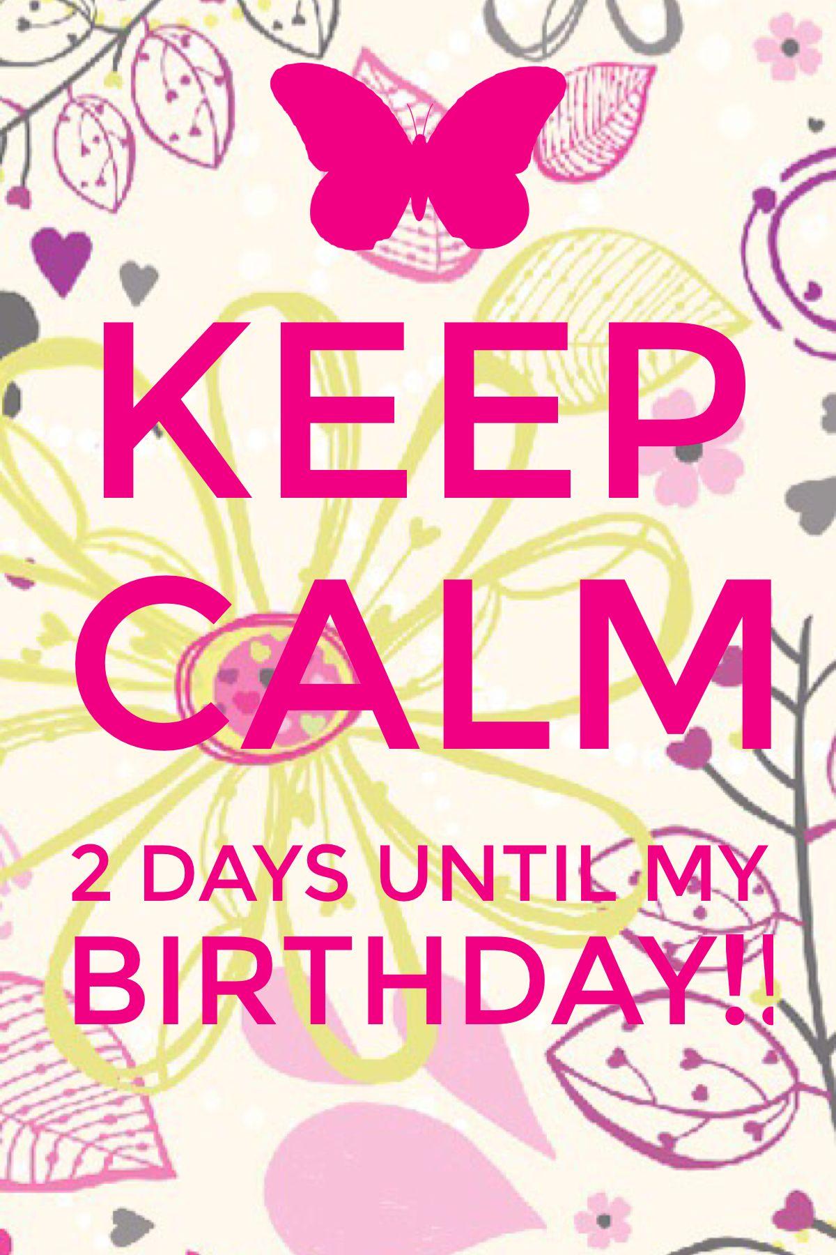 Keep Calm 2 days until my Birthday!! I'm gonna be 40