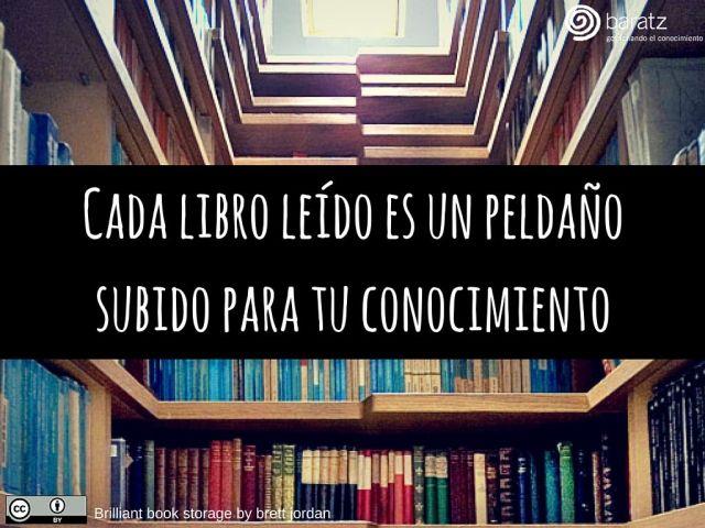 Cada libro leído es un peldaño subido para tu conocimiento