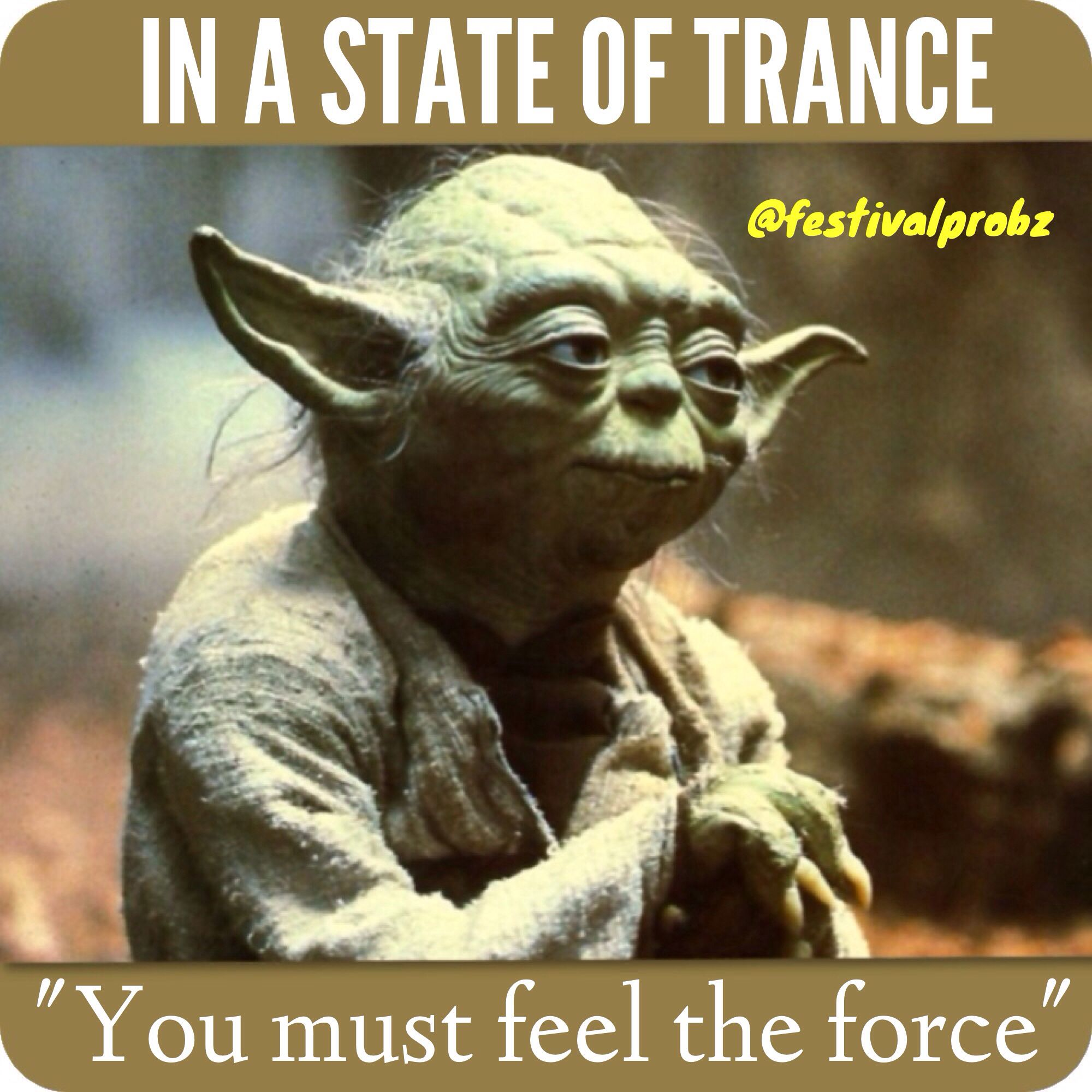 In a state of trance ASOT you must feel the force. Funny