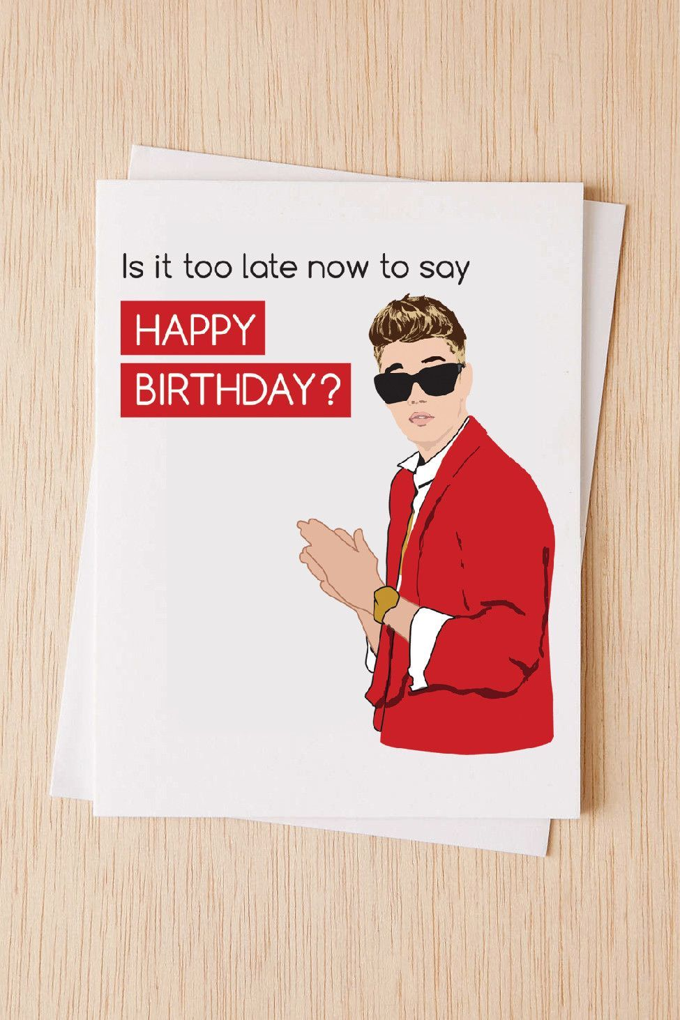Funny Belated Birthday Card, Justin Bieber, Is it too late