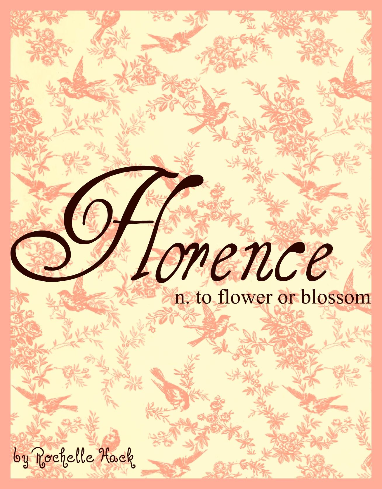 Baby Girl Name Florence. Meaning To Flower or Blossom