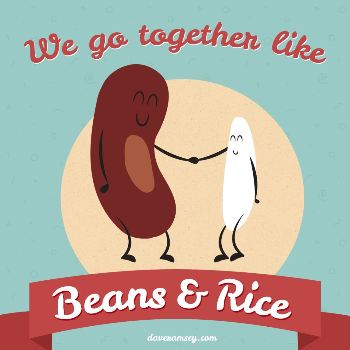 We go together like beans and rice