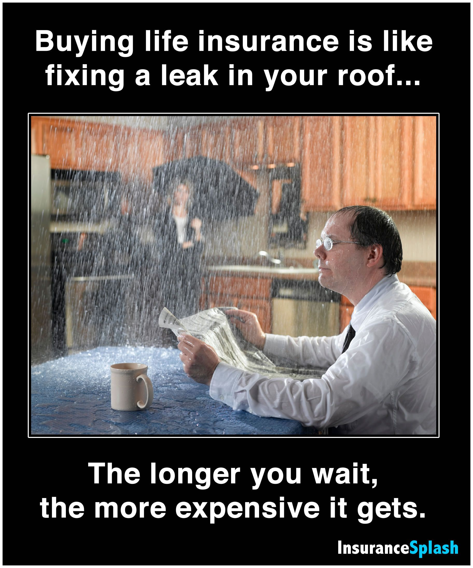 Buying life insurance is like fixing a leak in your roof