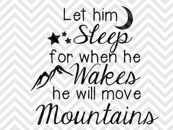 Download Let Him Sleep For When He Wakes He Will Move Mountains ...