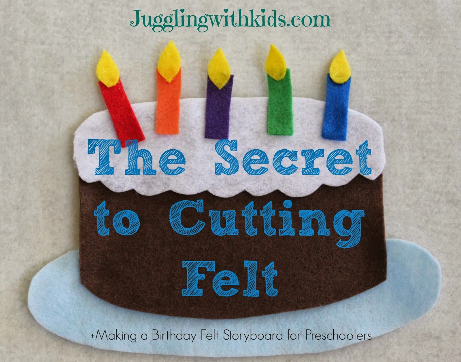 Juggling With Kids The Secret To Cutting Felt Amp Making