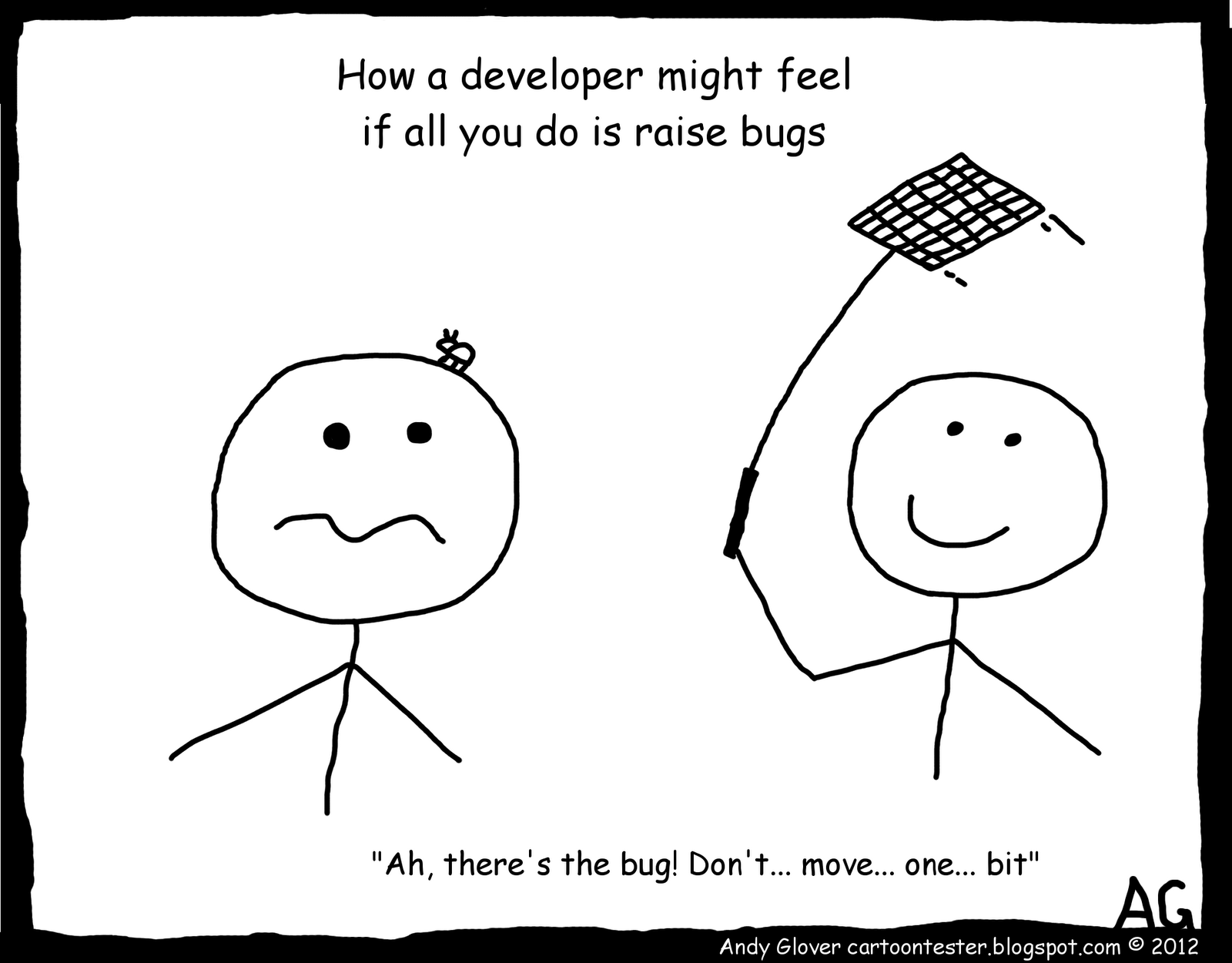 How A Developer Might Feel If All You Do Is Report Bugs