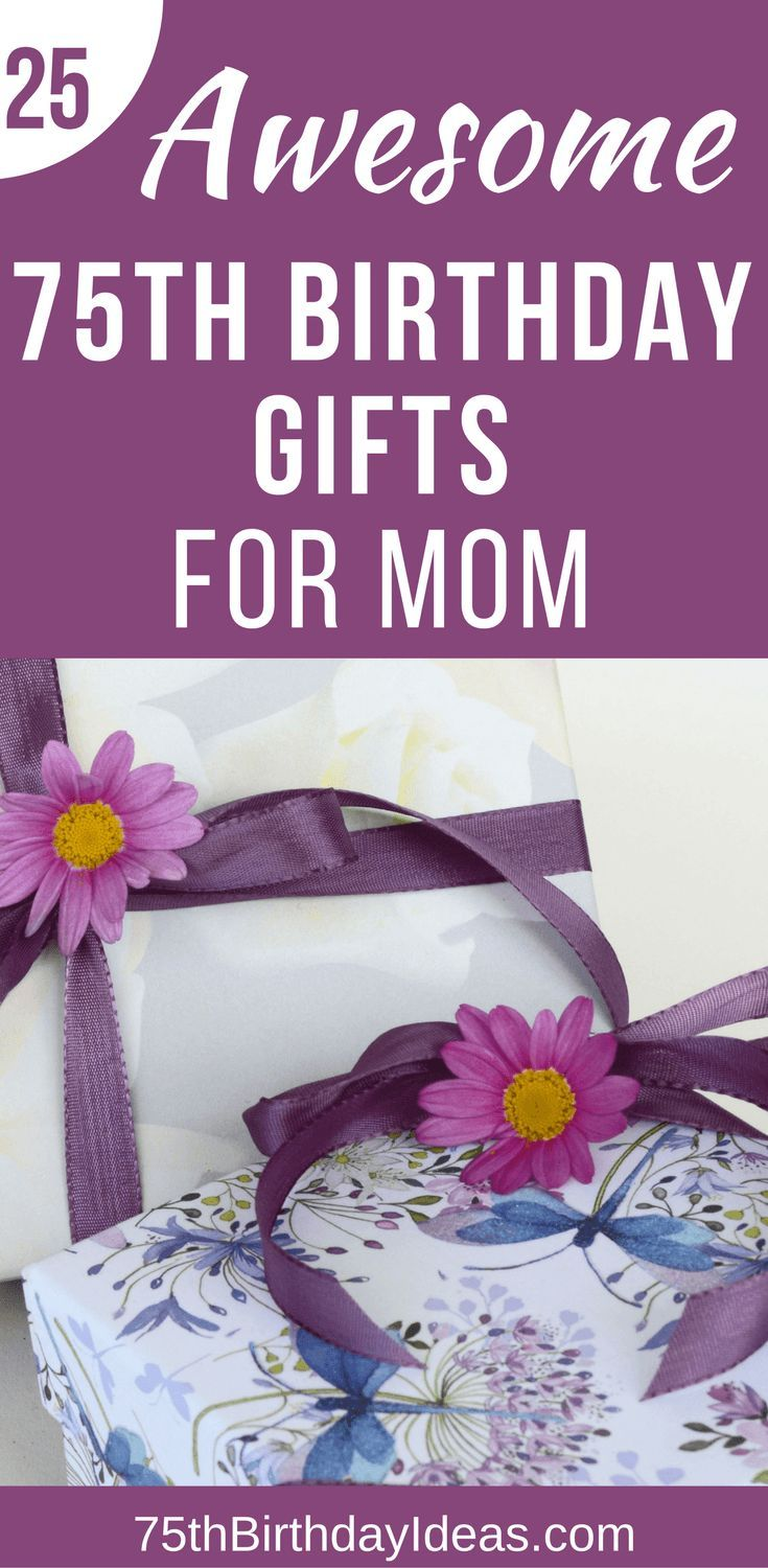 75th Birthday Gift Ideas for Mom 25 Gifts to Thrill Your