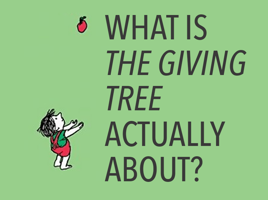 What Is THE GIVING TREE Actually About? Mentor texts