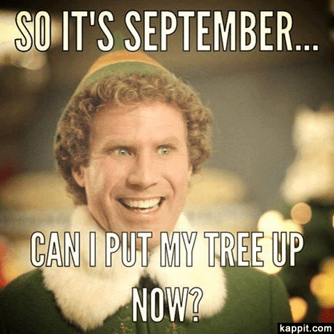 So it's September... Can I put my tree up now? Laugher