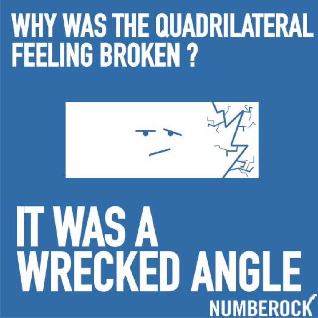 Funny Math Joke Why Was The Quadrilateral Feeling Broken