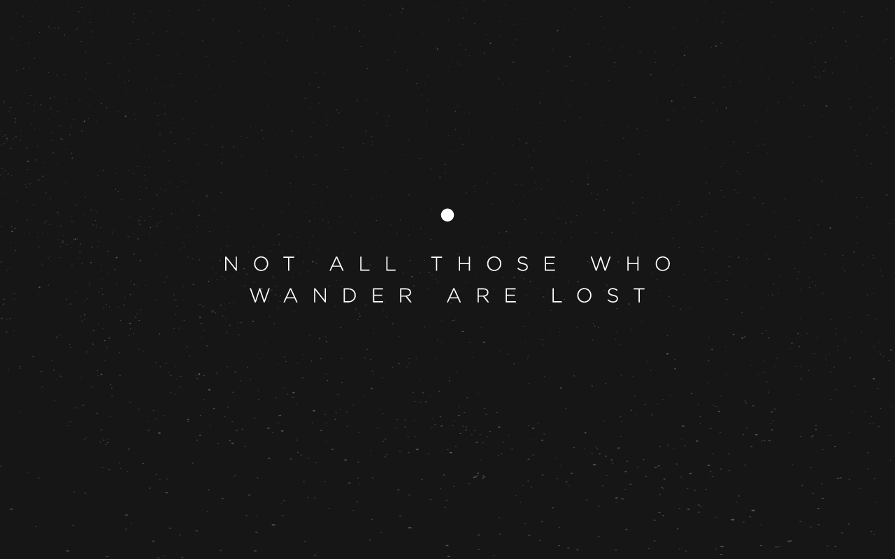 Not All Those Who Wander Are Lost My Wallpaper Right Now Love The Design And Minimalist