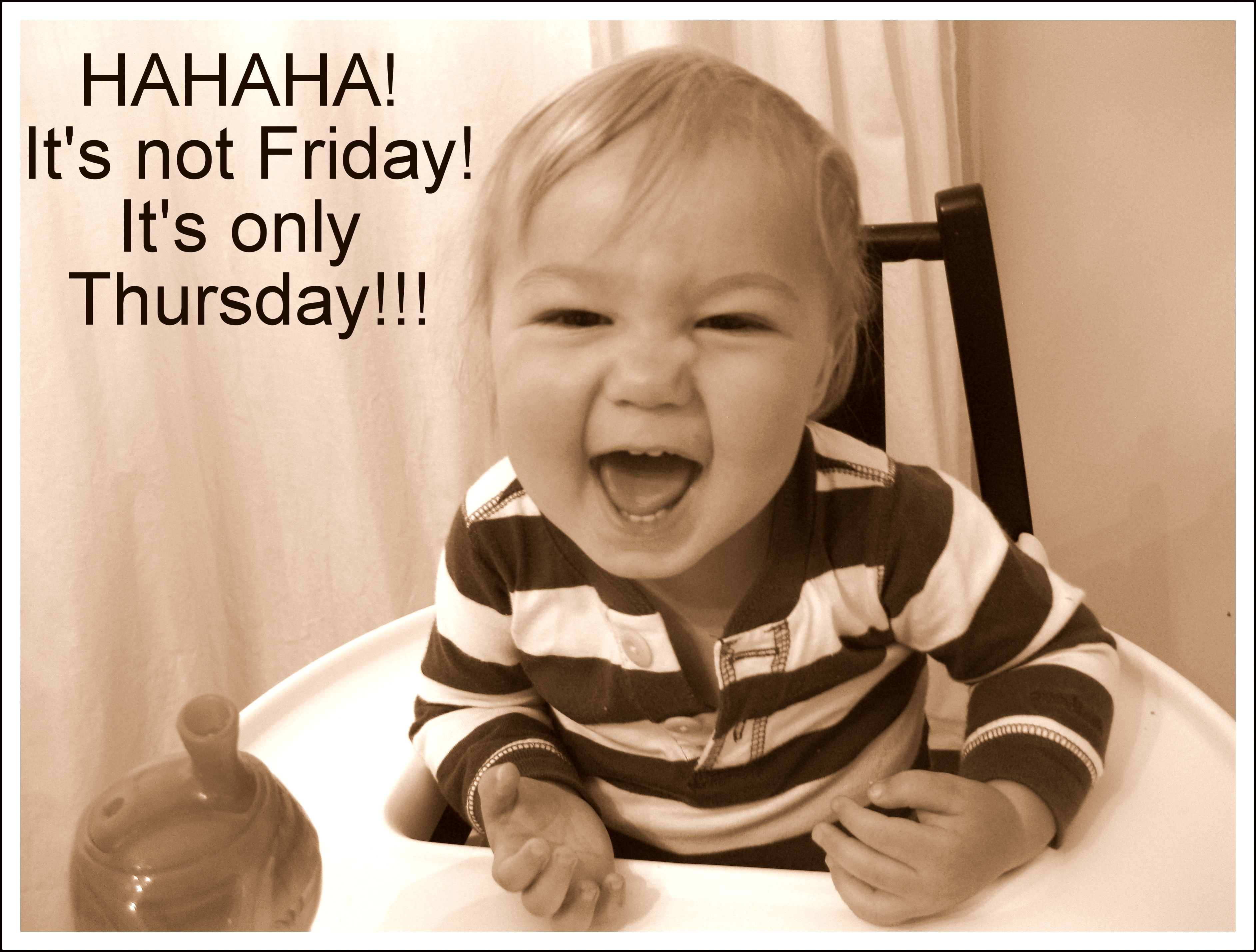 It's only Thursday!!! Ughhhh Good Morning funny