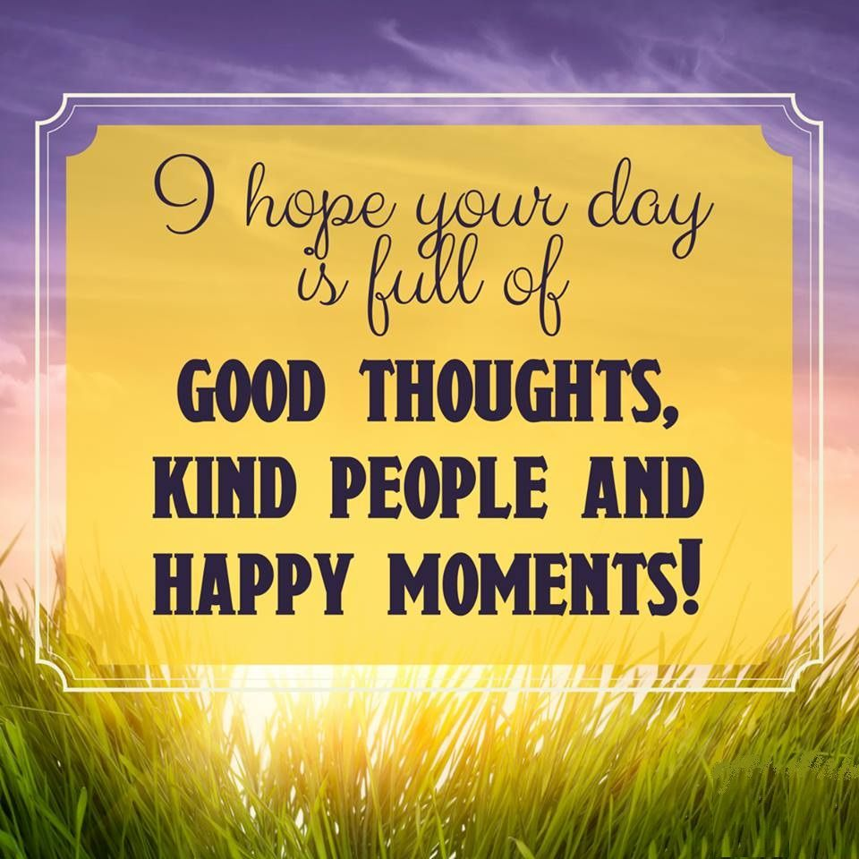 GOOD MORNING! Here's wishing that your day is full of good