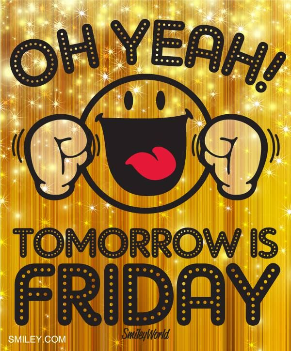 Oh yeah!! Tomorrow is Friday!! Thank Goodness! Free