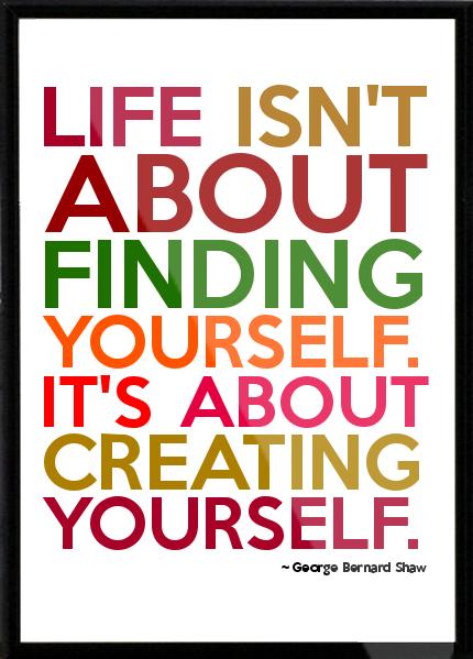 La vida no va de encontrarse a uno mismo. Va de crearse a uno mismo.