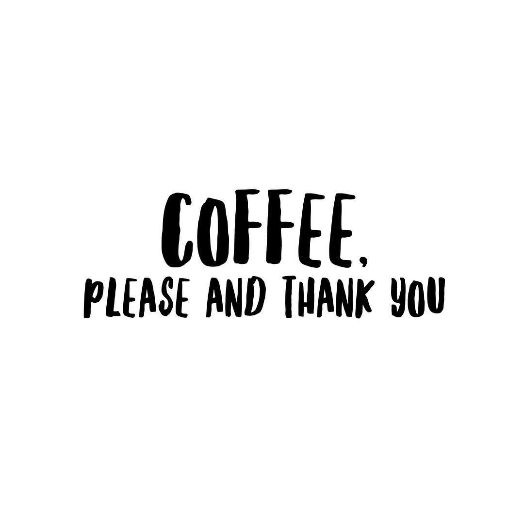 Coffee Please And Thank You Coffee