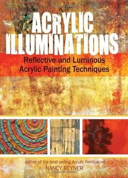 Acrylic Illuminations Reflective And Luminous Painting Techniques Pdf