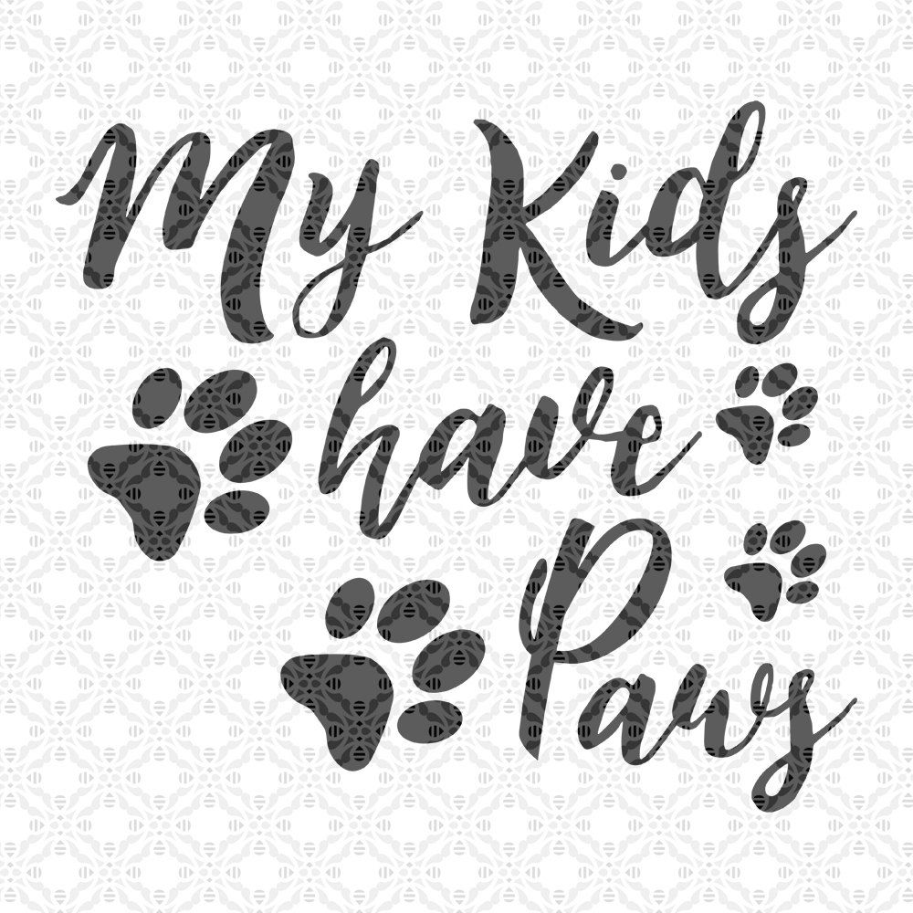 My Kids have paws SVG, SVG cutting file, Cricut, Mom, Dxf