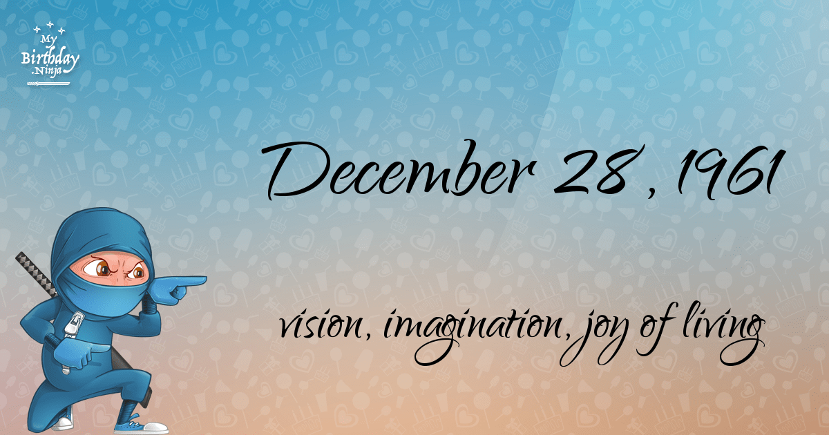 10 Birthday Facts About December 28 1961 You Need To Know Horoscopes December And Clever