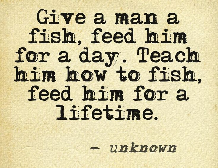 Give a man a fish… #quote Mr. Strain lives by this!! Inspiration