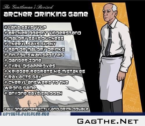 Archer: The Drinking Game! Sounds like something for the DANGA ZOOOOOONE