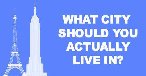 What City Should You Actually Live In?  Mine was Paris, which is totally my fave