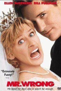 Mr. Wrong.  Ellen DeGeneres, Bill Pullman, Joan Cusack…….effing HILARIOUS.