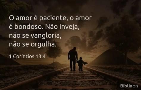 O amor é paciente, o amor é bondoso. Não inveja, não se vangloria, não se orgulha. 1 Coríntios 13:4