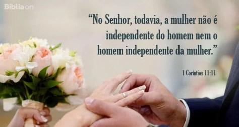 No Senhor, todavia, a mulher não é independente do homem nem o homem independente da mulher. 1 Coríntios 11:11