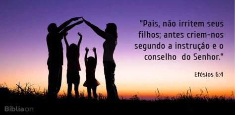 Pais, não irritem seus filhos; antes criem-nos segundo a instrução e o conselho do Senhor. Efésios 6:4