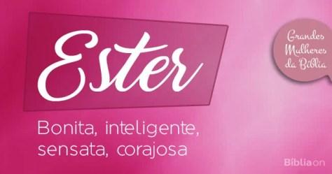 Ester Bonita, inteligente, sensata, corajosa
