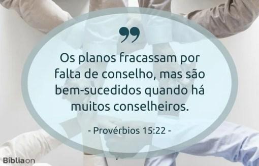 Os planos fracassam por falta de conselho, mas são bem-sucedidos quando há muitos conselheiros. Provérbios 15:22
