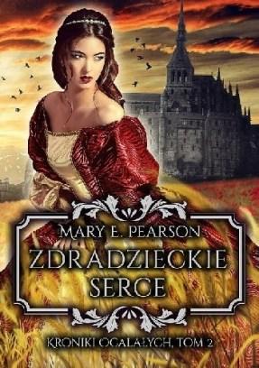 Zdradzieckie serce, Mary E. Pearson, fantastyka, romans, młodzieżowe